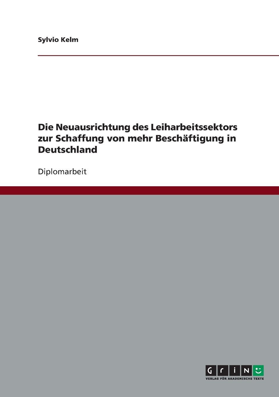 Sylvio Kelm Die Neuausrichtung des Leiharbeitssektors zur Schaffung von mehr Beschaftigung in Deutschland deutschland sozialgesetzbuch sgb erstes buch i – allgemeiner teil