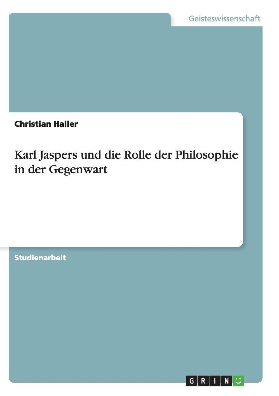 Christian Haller Karl Jaspers und die Rolle der Philosophie in der Gegenwart ist systematische philosophie moglich