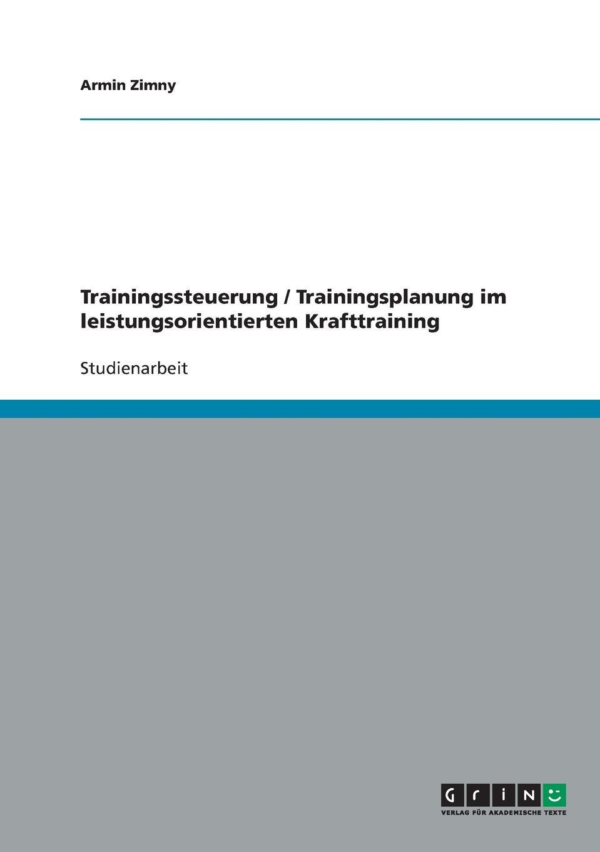 Armin Zimny Trainingssteuerung / Trainingsplanung im leistungsorientierten Krafttraining alessa jaumann die entwicklung eines konzeptes zur optimierung der trainingssteuerung und trainingsbetreuung unter einbezug der digitalisierung