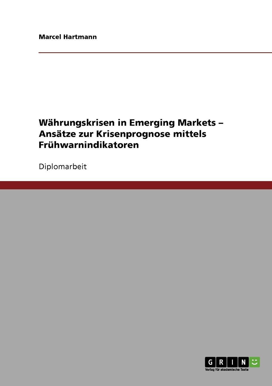 Marcel Hartmann Wahrungskrisen in Emerging Markets - Ansatze zur Krisenprognose mittels Fruhwarnindikatoren marcel hartmann wahrungskrisen in emerging markets ansatze zur krisenprognose mittels fruhwarnindikatoren
