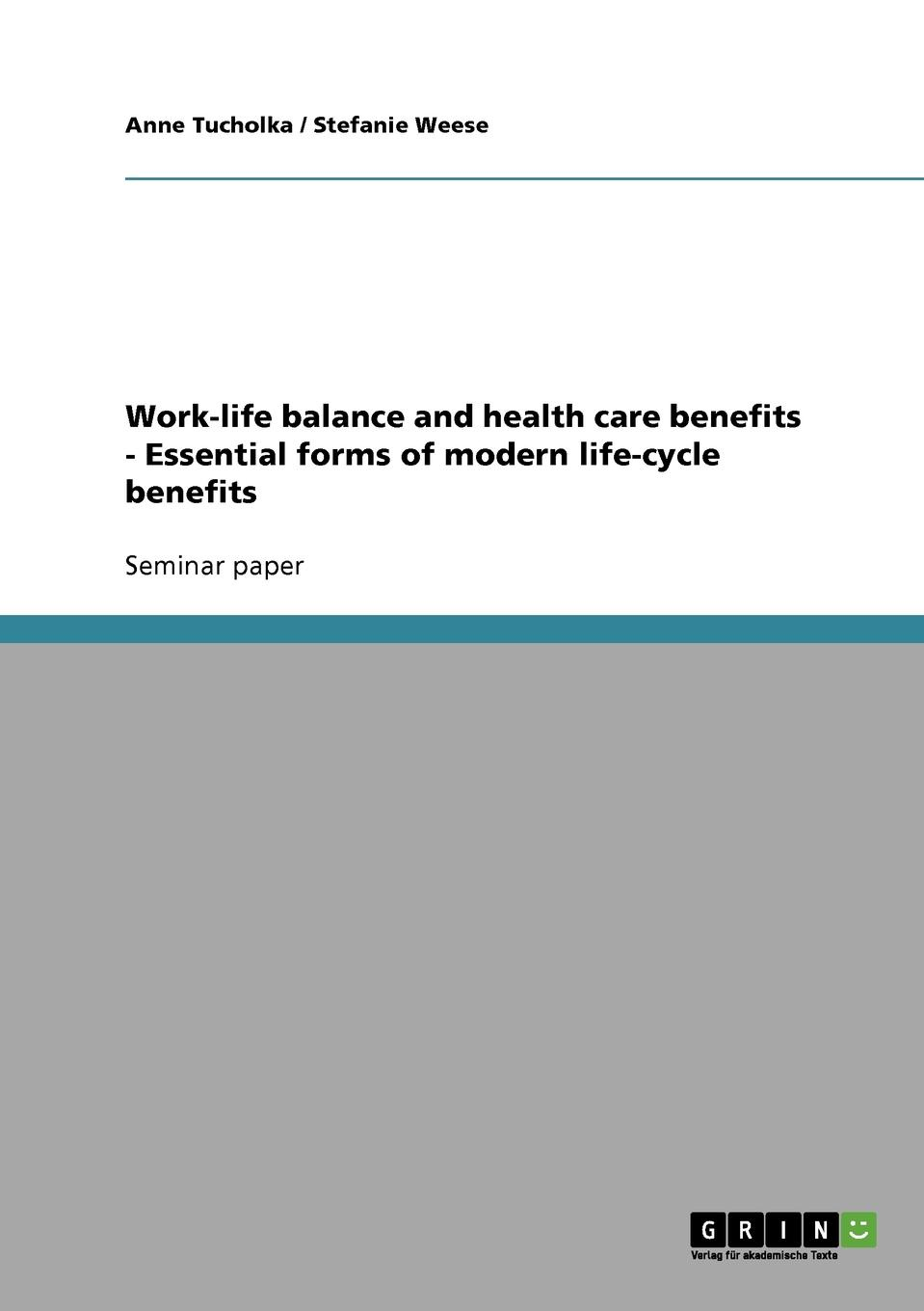 Anne Tucholka, Stefanie Weese Work-life balance and health care benefits - Essential forms of modern life-cycle benefits marc noyen design reviews and their impacts on the enterprise life cycle