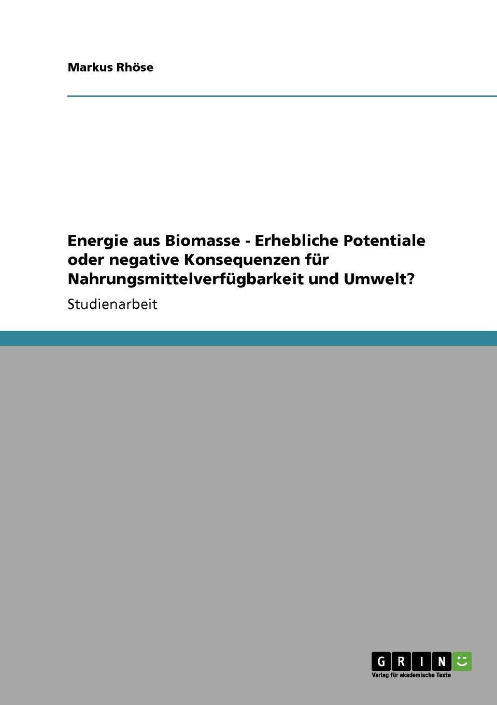Markus Rhöse Energie aus Biomasse - Erhebliche Potentiale oder negative Konsequenzen fA 1/4 r NahrungsmittelverfA 1/4 gbarkeit und Umwelt. цена