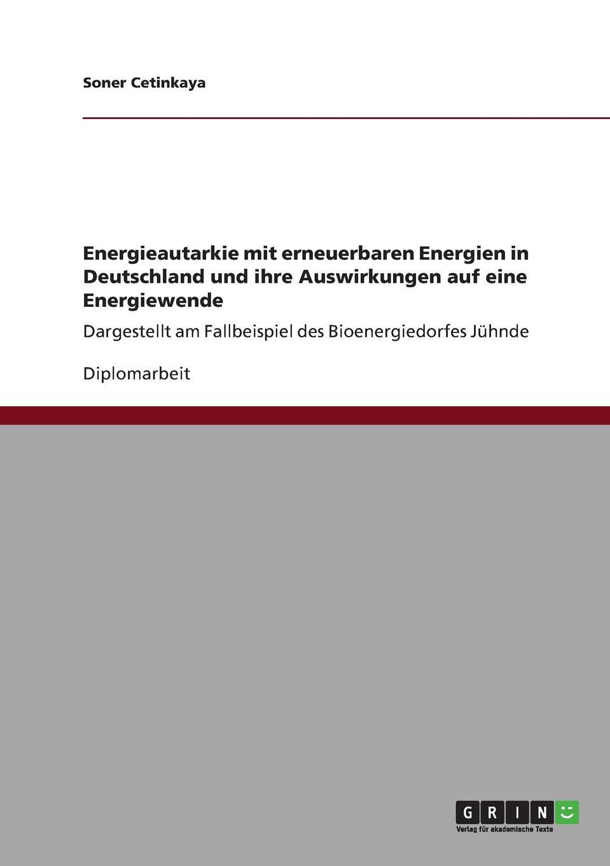 Soner Cetinkaya Energieautarkie mit erneuerbaren Energien in Deutschland und ihre Auswirkungen auf eine Energiewende jürgen duckert die energiewende