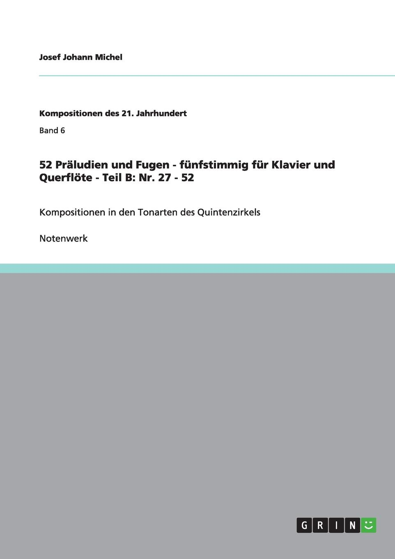 Josef Johann Michel 52 Praludien und Fugen - funfstimmig fur Klavier und Querflote - Teil B. Nr. 27 - 52 m reger 5 leicht ausfuhrbare praludien und fugen fur die orgel op 56