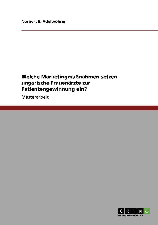 Norbert E. Adelwöhrer Welche Marketingmassnahmen setzen ungarische Frauenarzte zur Patientengewinnung ein. pgm ptf005