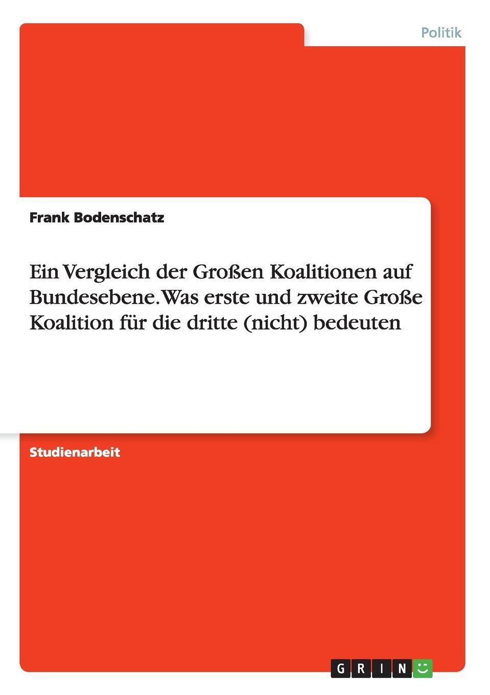 Frank Bodenschatz Ein Vergleich der Grossen Koalitionen auf Bundesebene. Was erste und zweite Grosse Koalition fur die dritte (nicht) bedeuten