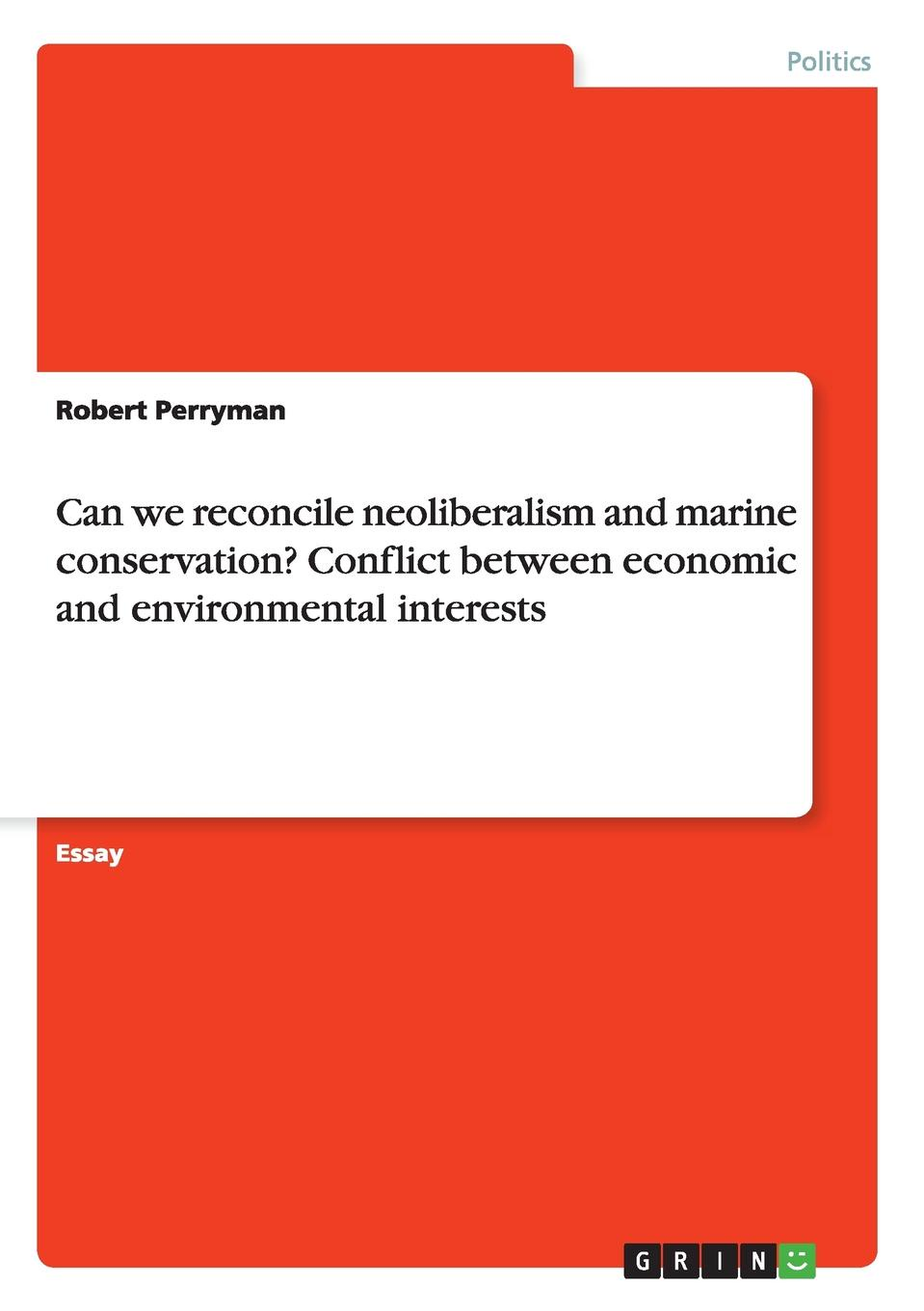 Robert Perryman Can we reconcile neoliberalism and marine conservation. Conflict between economic and environmental interests robert perryman can we reconcile neoliberalism and marine conservation conflict between economic and environmental interests