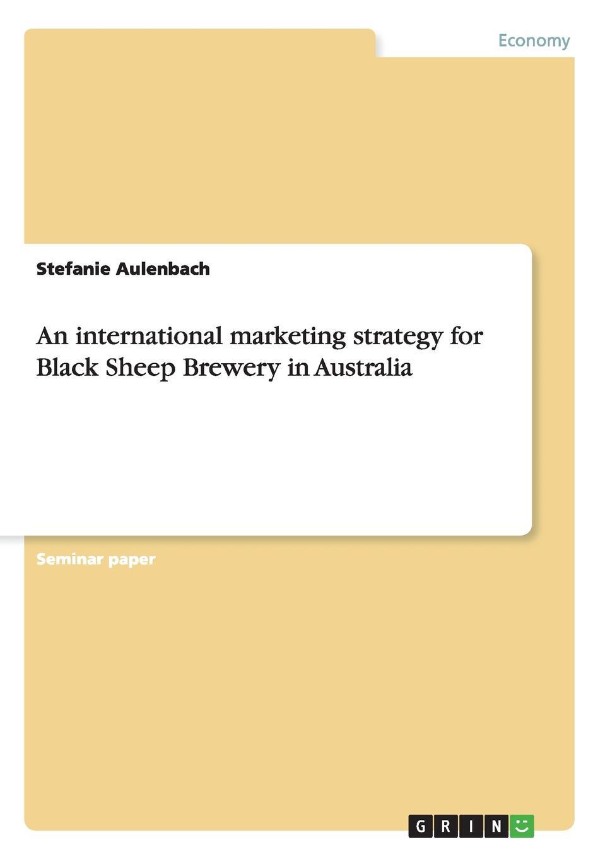 Stefanie Aulenbach An international marketing strategy for Black Sheep Brewery in Australia new market hall for kosice slovakia