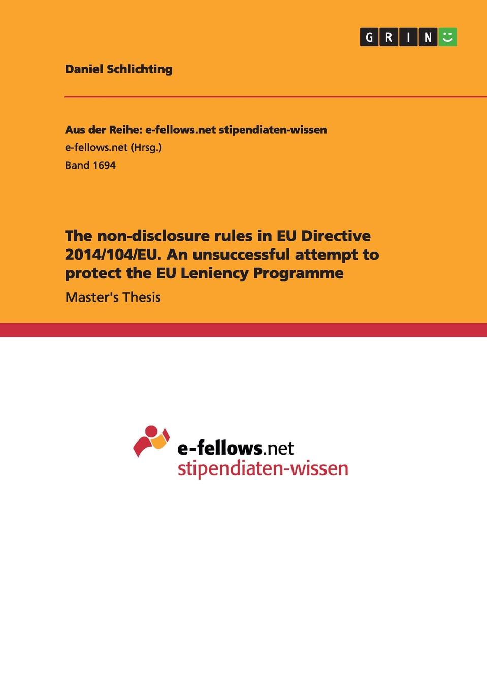 Daniel Schlichting The non-disclosure rules in EU Directive 2014/104/EU. An unsuccessful attempt to protect the EU Leniency Programme matthias strohmayer posting of workers within the european union the enforcement directive 2014 67 eu and shortfalls of existing legislation