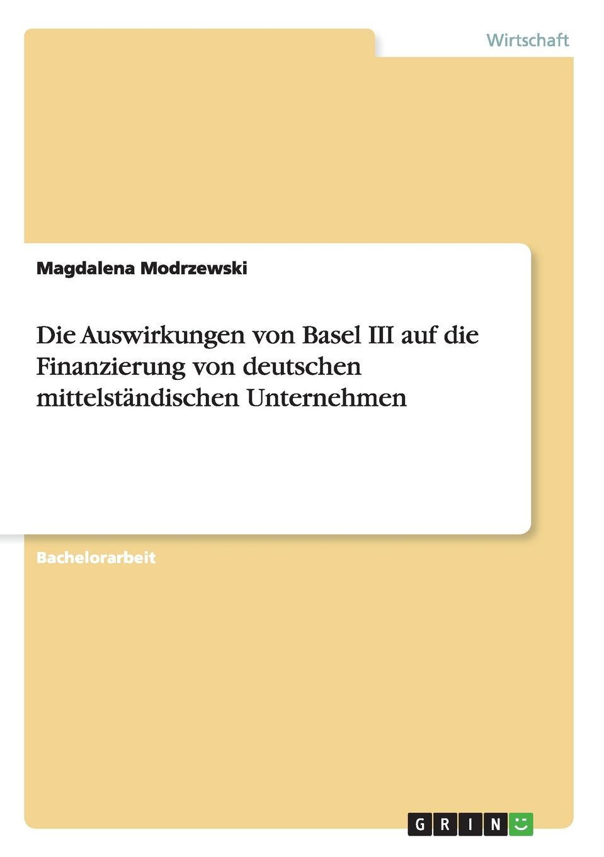Magdalena Modrzewski Die Auswirkungen von Basel III auf die Finanzierung von deutschen mittelstandischen Unternehmen lilly maier auswirkungen der zeremonialpolitik von friedrich iii