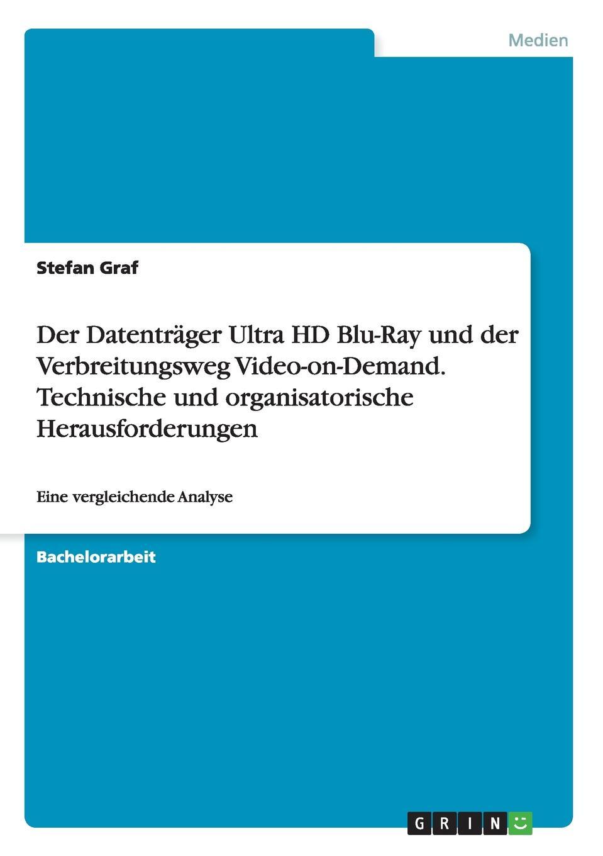купить Stefan Graf Der Datentrager Ultra HD Blu-Ray und der Verbreitungsweg Video-on-Demand. Technische und organisatorische Herausforderungen по цене 5102 рублей
