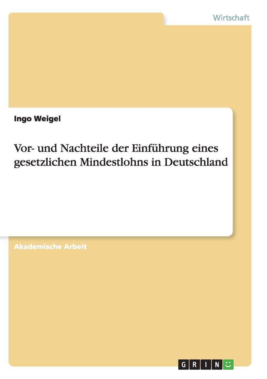 Ingo Weigel Vor- und Nachteile der Einfuhrung eines gesetzlichen Mindestlohns in Deutschland lisa von wachter das elektroauto ein zukunftsmodell fur jeden in deutschland