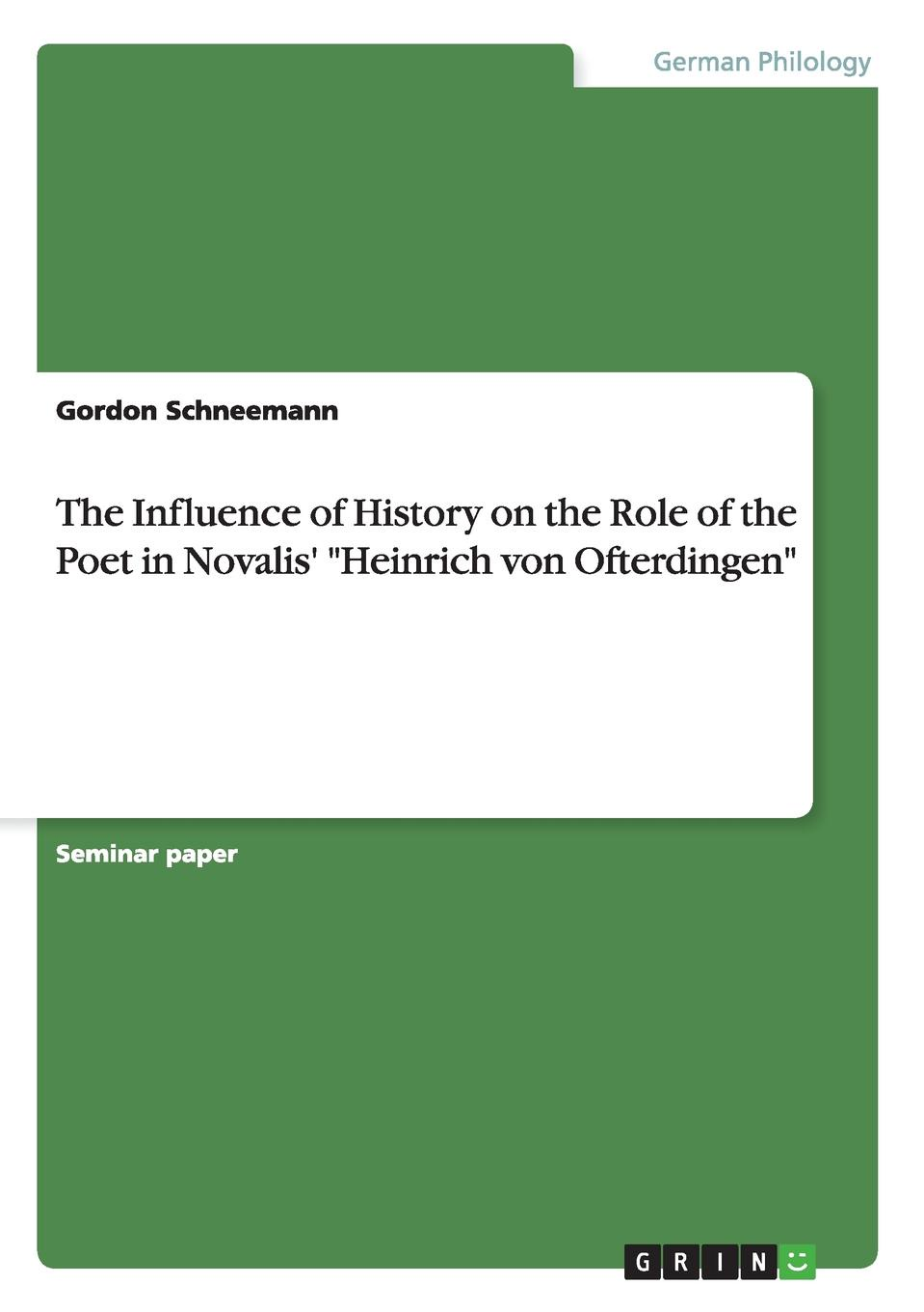 Gordon Schneemann The Influence of History on the Role of the Poet in Novalis. Heinrich von Ofterdingen sidney lanier shakespeare and his forerunners studies in elizabethan poetry and its development from early english