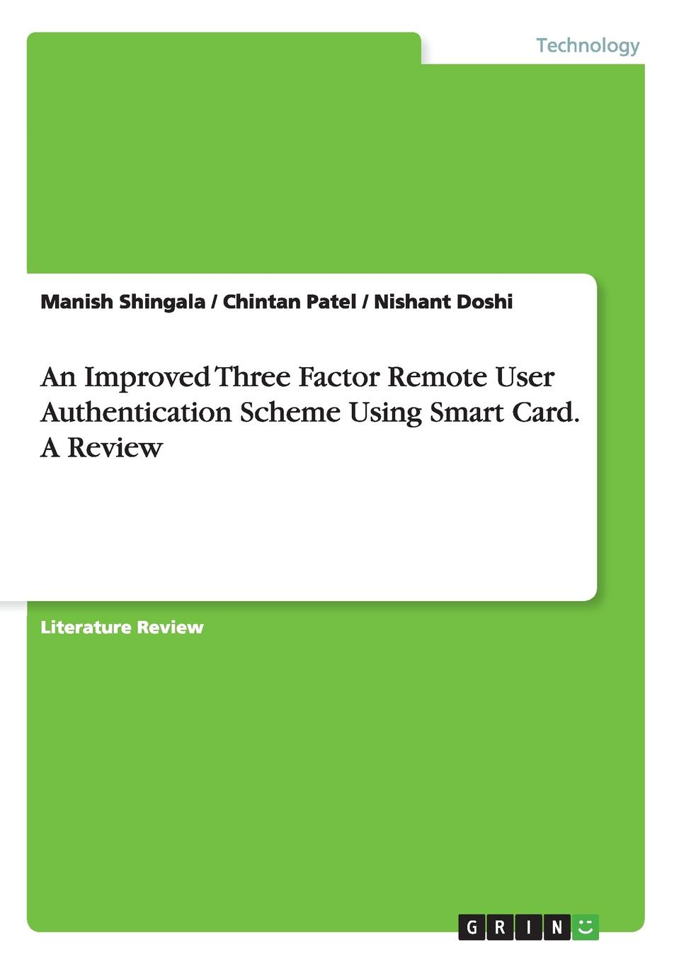 Nishant Doshi, Manish Shingala, Chintan Patel An Improved Three Factor Remote User Authentication Scheme Using Smart Card. A Review authentication protocols