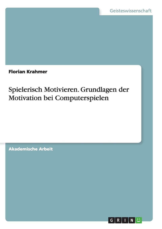 Florian Krahmer Spielerisch Motivieren. Grundlagen der Motivation bei Computerspielen motivation and action
