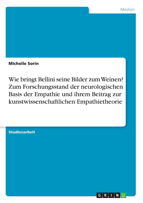 Michelle Sorin Wie bringt Bellini seine Bilder zum Weinen. Zum Forschungsstand der neurologischen Basis der Empathie und ihrem Beitrag zur kunstwissenschaftlichen Empathietheorie michael schmitz elitestudent wie werde ich besser als der durchschnitt
