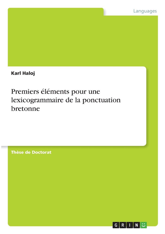 Karl Haloj Premiers elements pour une lexicogrammaire de la ponctuation bretonne remarques sur la carte de l amerique septentrionale comprise entre le 28e et le 72e degre de latitude avec une description geographique de ces parties french edition