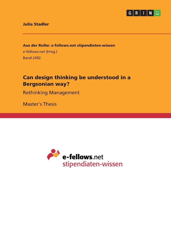 Julia Stadler Can design thinking be understood in a Bergsonian way. julia stadler can design thinking be understood in a bergsonian way