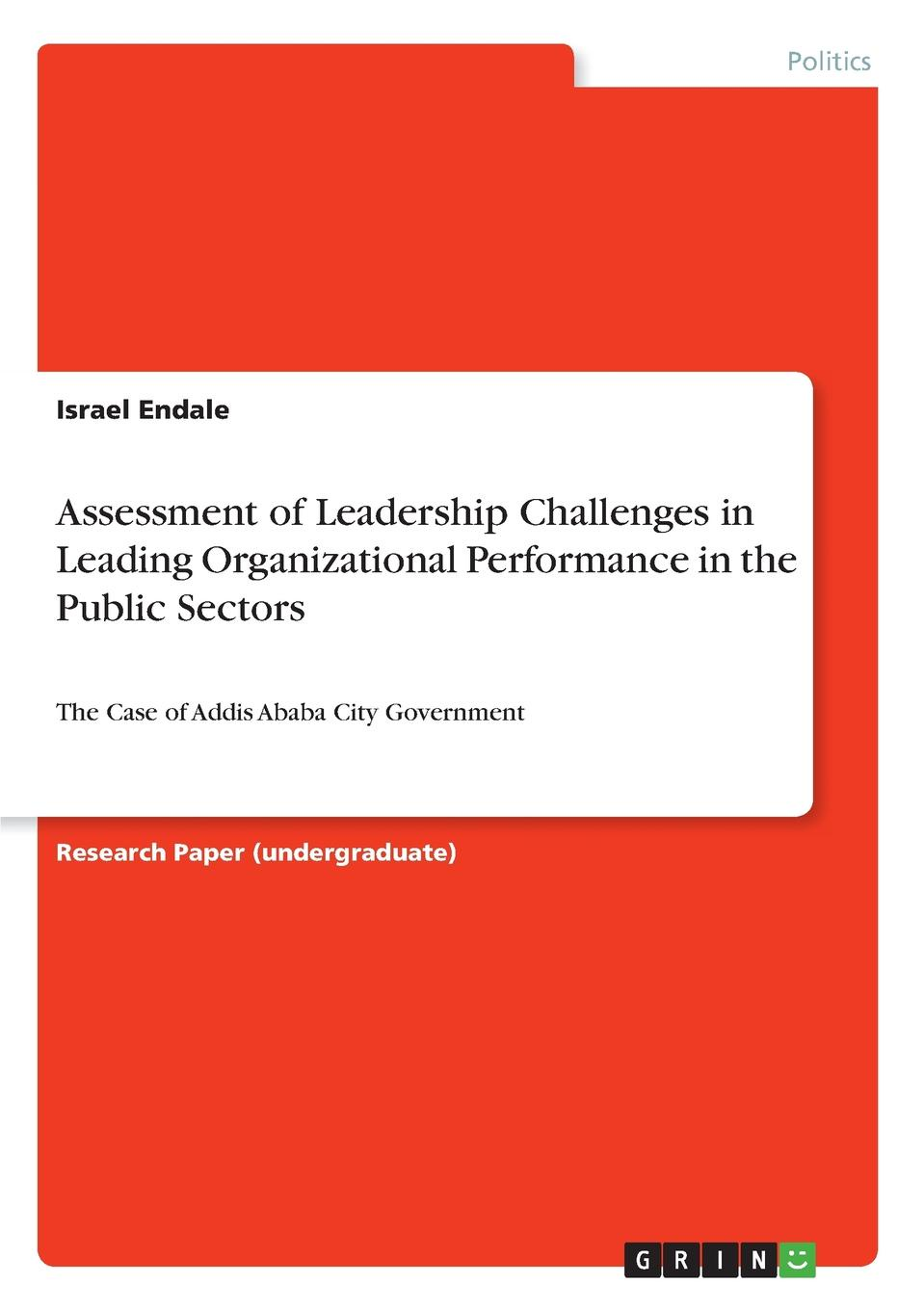 Israel Endale Assessment of Leadership Challenges in Leading Organizational Performance in the Public Sectors leadership a gateway to organizational performance
