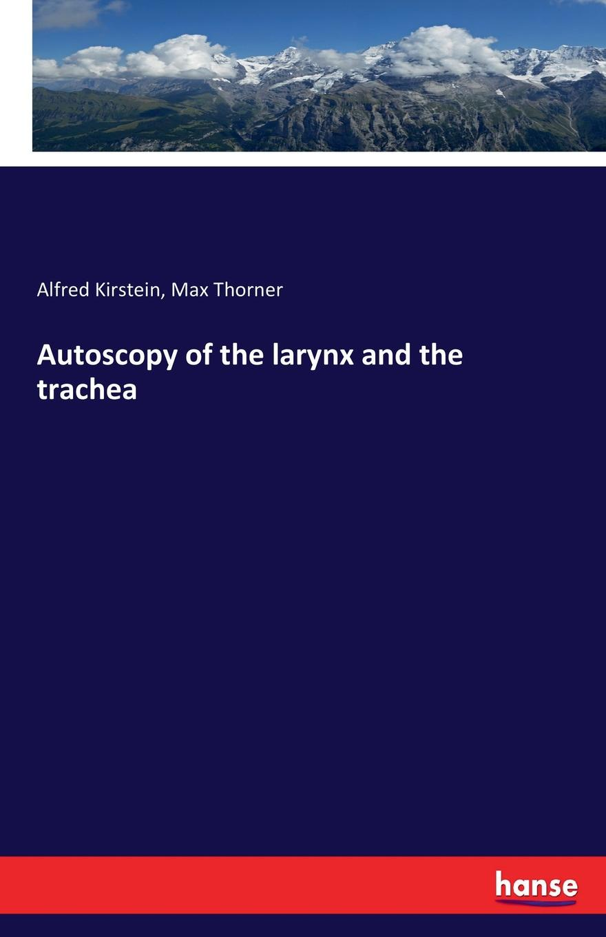 Alfred Kirstein, Max Thorner Autoscopy of the larynx and the trachea