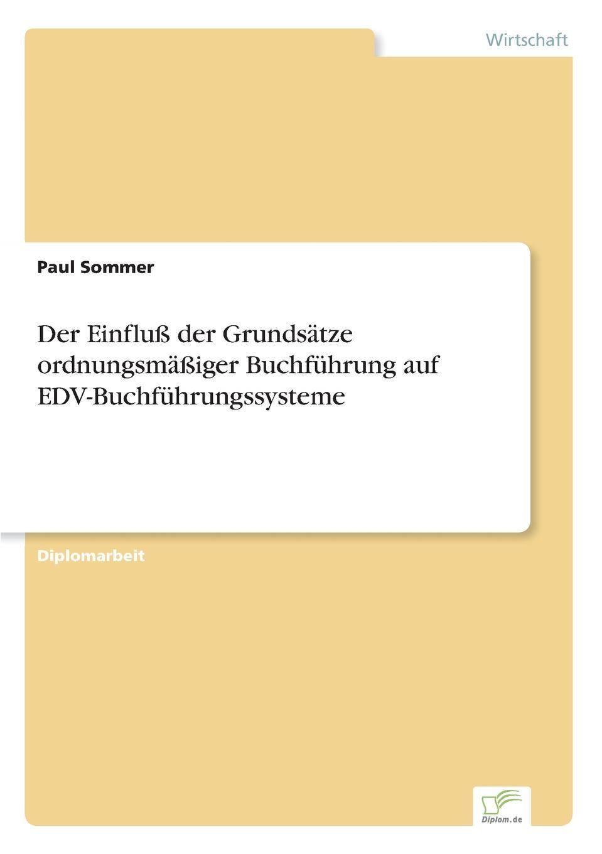 Paul Sommer Der Einfluss der Grundsatze ordnungsmassiger Buchfuhrung auf EDV-Buchfuhrungssysteme oliver jost identifikation neuer markte und produkte in der edv software branche mittels der prognosetechnik