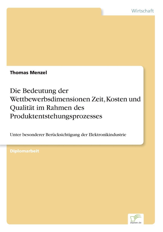 Die Bedeutung der Wettbewerbsdimensionen Zeit, Kosten und Qualitat im Rahmen des Produktentstehungsprozesses