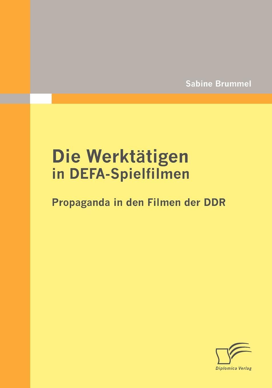 Sabine Brummel Die Werktatigen in DEFA-Spielfilmen. Propaganda in den Filmen der DDR дутики der spur der spur de034awkyw71