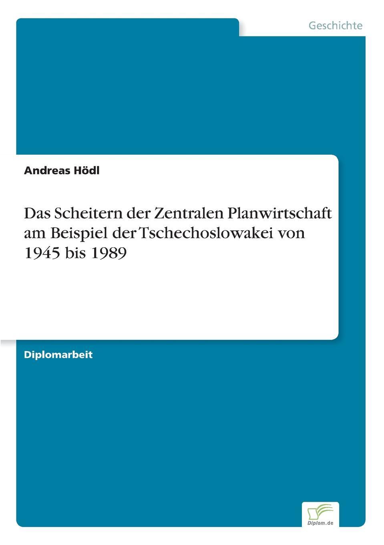 Andreas Hödl Das Scheitern der Zentralen Planwirtschaft am Beispiel der Tschechoslowakei von 1945 bis 1989 jan winkelmann modernisierungstheorie und der transformationsprozess in osteuropa