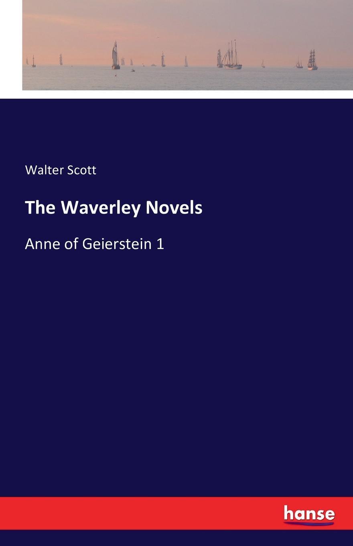 Walter Scott The Waverley Novels walter scott anne of geierstein or the maiden of the mist volume 1 of 2