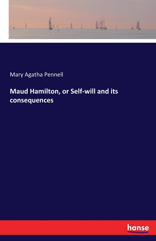 цены на Mary Agatha Pennell Maud Hamilton, or Self-will and its consequences  в интернет-магазинах