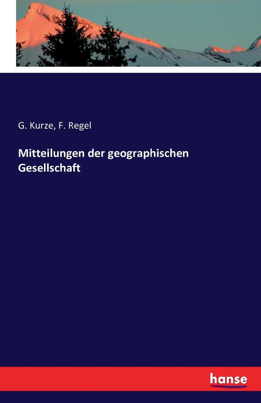 G. Kurze, F. Regel Mitteilungen der geographischen Gesellschaft rudolf credner i jahresbericht der geographischen gesellschaft zu greifswald 1882 83 classic reprint