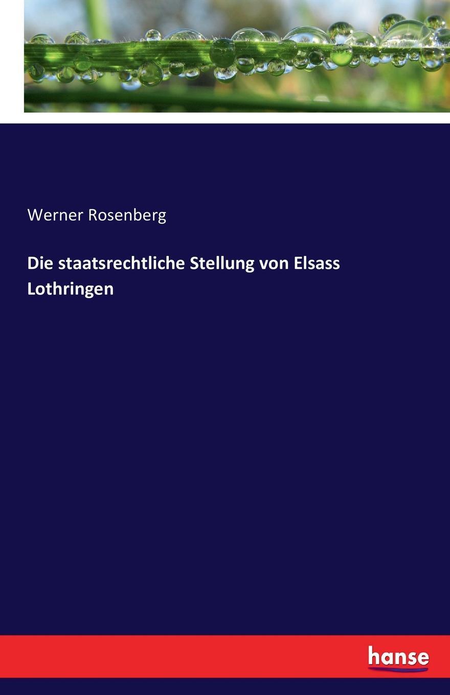 Werner Rosenberg Die staatsrechtliche Stellung von Elsass Lothringen wolfgang menzel elsass und lothringen sind und bleiben unser
