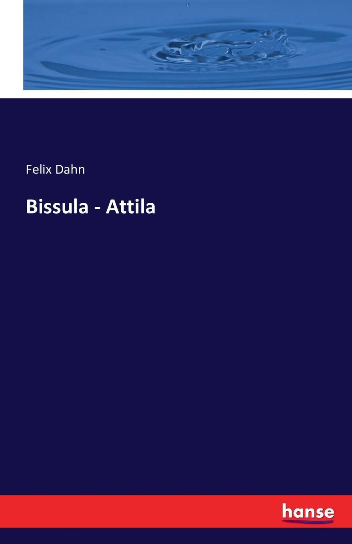 Felix Dahn Bissula - Attila attila