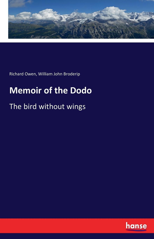 Richard Owen, William John Broderip Memoir of the Dodo the art of memoir
