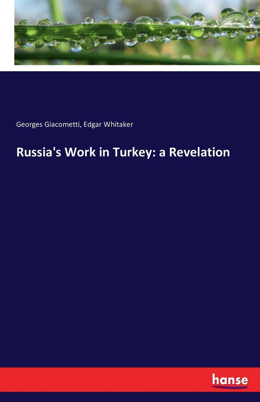 Georges Giacometti, Edgar Whitaker Russia.s Work in Turkey. a Revelation недорго, оригинальная цена