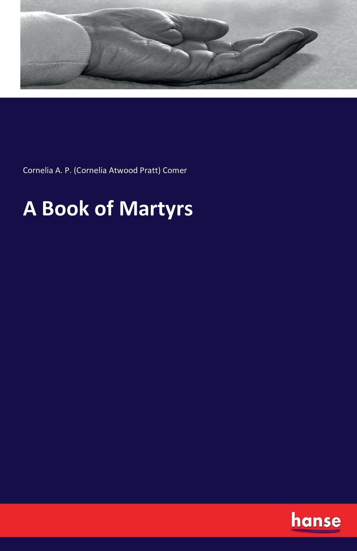 Cornelia A. P. Comer A Book of Martyrs fox s book of martyrs