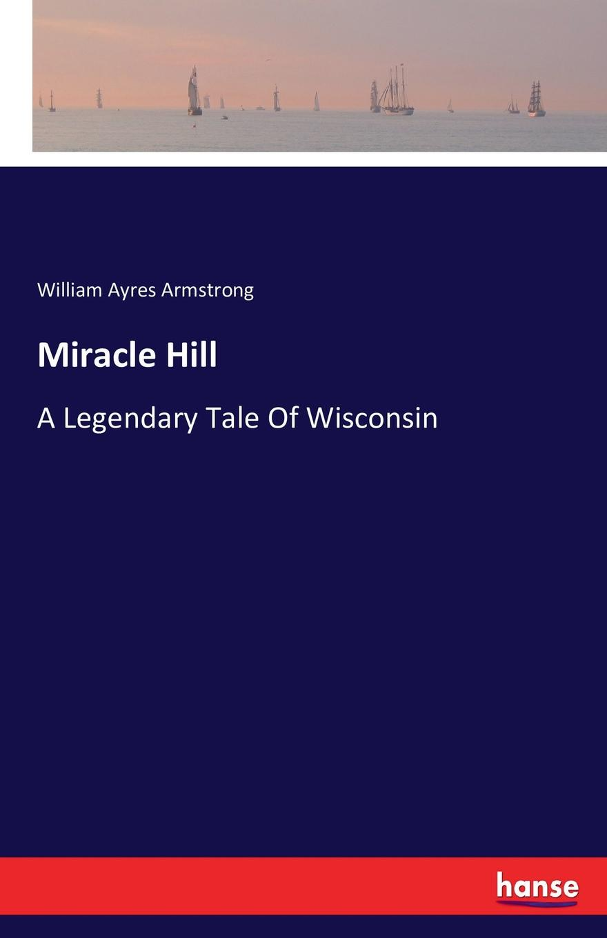William Ayres Armstrong Miracle Hill the miracle of msm
