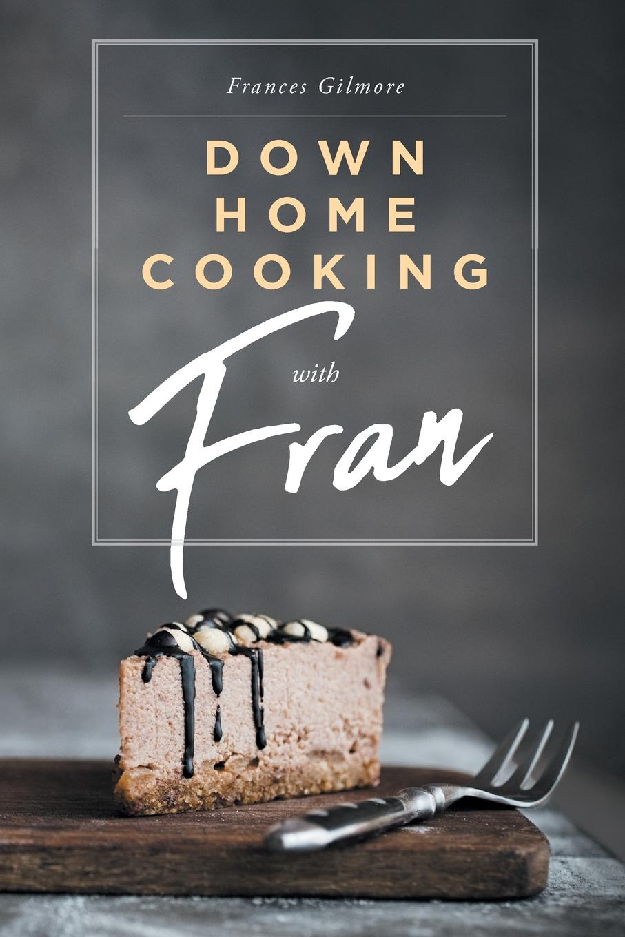 Frances Gilmore Down Home Cooking with Fran my apartment