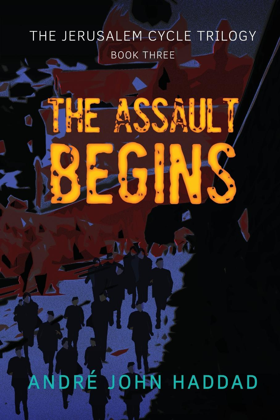 André John Haddad The Assault Begins. The Jerusalem Cycle Trilogy Book Three rome and jerusalem