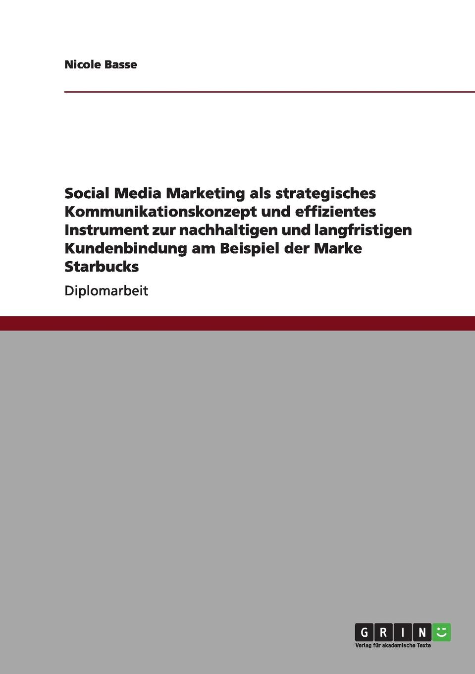 Nicole Basse Social Media Marketing als strategisches Kommunikationskonzept und Instrument zur Kundenbindung bei der Marke Starbucks неустановленный автор influencer marketing in sozialen netzwerken als strategisches instrument im social media marketing