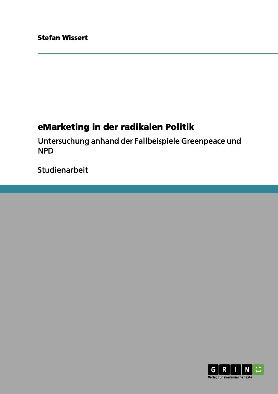 eMarketing in der radikalen Politik Studienarbeit aus dem Jahr 2011 im Fachbereich Medien / Kommunikation...