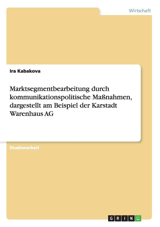 Marktsegmentbearbeitung durch kommunikationspolitische Massnahmen, dargestellt am Beispiel der Karstadt Warenhaus AG