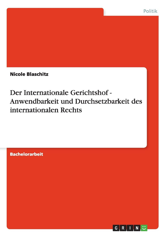 Der Internationale Gerichtshof - Anwendbarkeit und Durchsetzbarkeit des internationalen Rechts