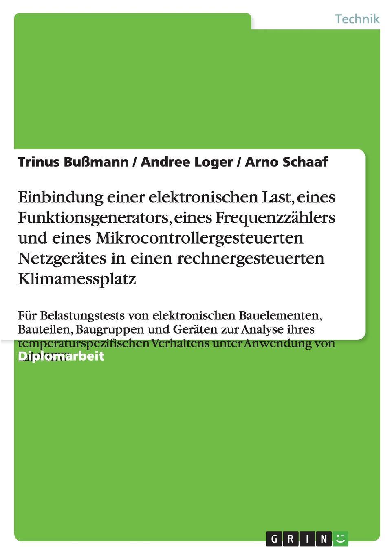 Trinus Bußmann, Andree Loger, Arno Schaaf Einbindung einer elektronischen Last, eines Funktionsgenerators, eines Frequenzzahlers und eines Mikrocontrollergesteuerten Netzgerates in einen rechnergesteuerten Klimamessplatz