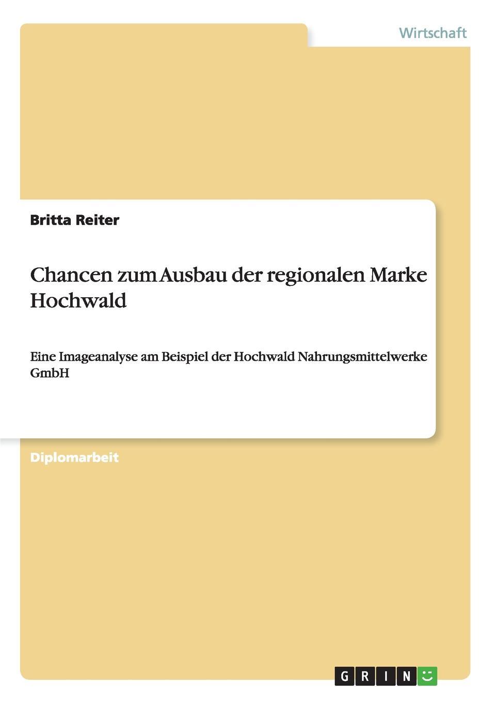 Chancen zum Ausbau der regionalen Marke Hochwald Diplomarbeit aus dem Jahr 2004 im Fachbereich BWL - Marketing...