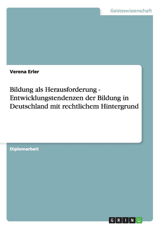 Verena Erler Bildung als Herausforderung - Entwicklungstendenzen der Bildung in Deutschland mit rechtlichem Hintergrund florian hering religiose bildung fur muslimische kinder und jugendliche in deutschland