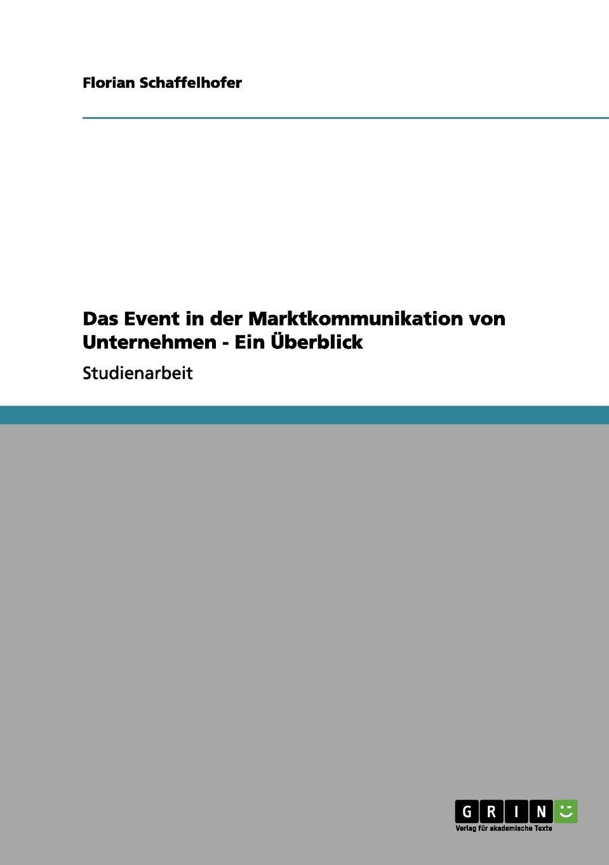 Florian Schaffelhofer Das Event in der Marktkommunikation von Unternehmen - Ein Uberblick event