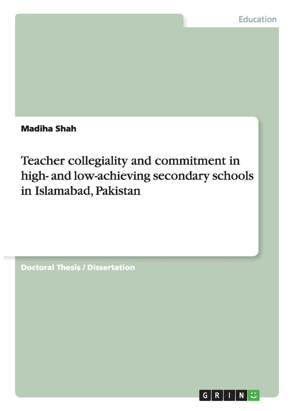 Madiha Shah Teacher collegiality and commitment in high- and low-achieving secondary schools in Islamabad, Pakistan недорго, оригинальная цена
