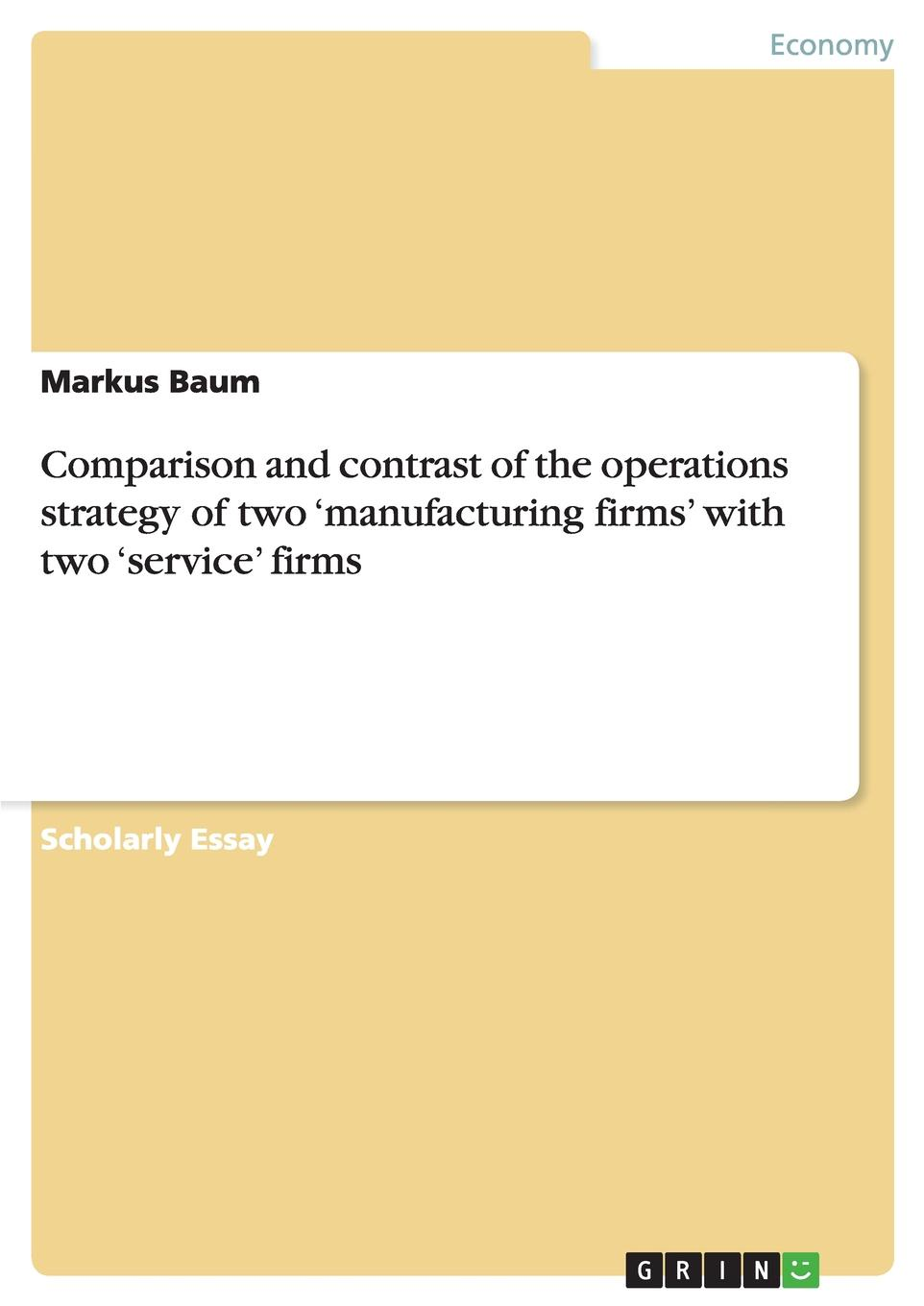 купить Markus Baum Comparison and contrast of the operations strategy of two .manufacturing firms. with two .service. firms онлайн