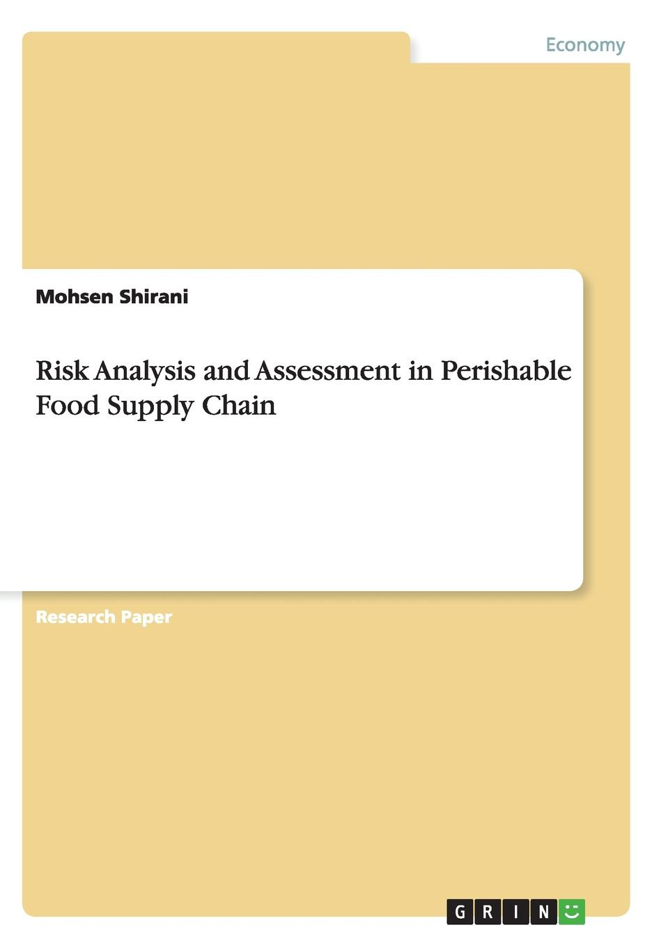 Mohsen Shirani Risk Analysis and Assessment in Perishable Food Supply Chain georg baltes new perspectives on supply and distribution chain financing case studies from china and europe